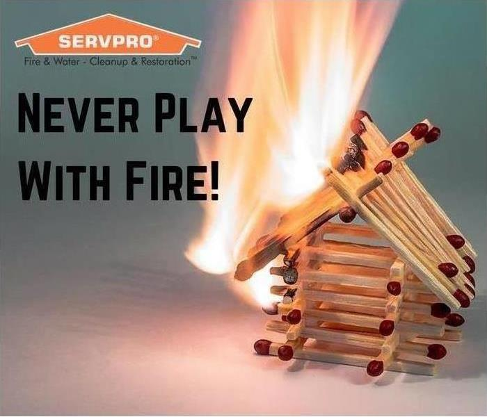Never play with fire. Matches and SERVPRO logo